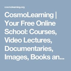 CosmoLearning | Your Free Online School: Courses, Video Lectures, Documentaries, Images, Books and more