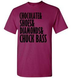 Chocolate Shoes and Diamonds and Chuck Bass T-Shirt By Tshirt Unicorn Each shirt is made to order using digital printing in the USA. Allow 3-5 days to print the order and get it shipped. This comfy wh