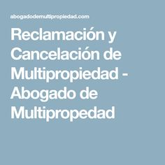 Reclamación y Cancelación de Multipropiedad - Abogado de Multipropedad