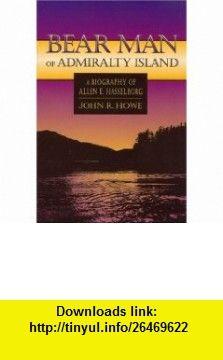 Bear Man of Admiralty Island A Biography of Allen E. Hasselborg (Lanternlight Library) (9780912006819) John Howe , ISBN-10: 0912006811  , ISBN-13: 978-0912006819 ,  , tutorials , pdf , ebook , torrent , downloads , rapidshare , filesonic , hotfile , megaupload , fileserve