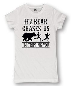 Look at this #zulilyfind! White 'If a Bear Chases Us' Fitted Tee by LC Trendz Junior's #zulilyfinds