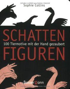 SCHATTENFIGUREN: 100 TIERMOTIVE MIT DER HAND GEZAUBERT