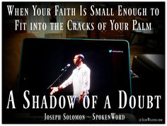 Joseph Solomon's powerful video: A Shadow of Doubt for when your faith is small enough to fit into the cracks of your palm. #faith #doubt #God