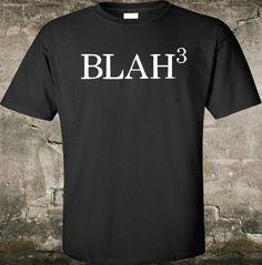 Blah Cubed Sarcastic T-shirt Blah Blah Blah Gifts by FireAntTees