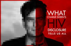 CHARLIE SHEEN :: What His HIV Disclosure Tells Us All