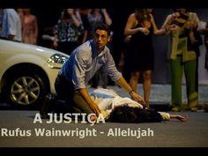 ABERTURA DA MINISSÉRIE A JUSTIÇA - Rufus Wainwright - Allelujah - YouTube