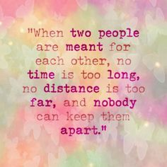 When two people are meant for each other no time is too long no distance is too far and nobody can keep them apart | Inspirational Quotes