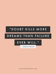 """Doubt kills more dreams than failure ever will."""