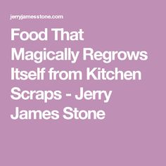 Food That Magically Regrows Itself from Kitchen Scraps - Jerry James Stone
