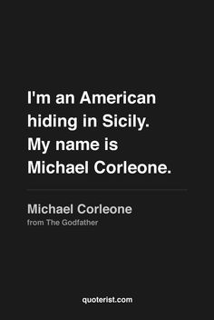 """""""I'm an American hiding in Sicily. My name is Michael Corleone."""" - Michael Corleone from #TheGodfather. #moviequotes #movies"""