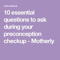 10 essential questions to ask during your preconception checkup - Motherly