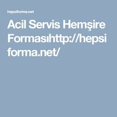 Acil Servis Hemşire Formasıhttp://hepsiforma.net/