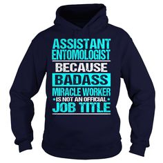 ASSISTANT ENTOMOLOGIST Because BADASS Miracle Worker Isn't An Official Job Title T-Shirts, Hoodies. GET IT ==► https://www.sunfrog.com/LifeStyle/ASSISTANT-ENTOMOLOGIST-BADASS-Navy-Blue-Hoodie.html?id=41382