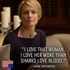 My favorite quote from House of Cards. And Robin Wright is uber.