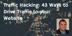 traffic hacking 43 Ways to Drive Traffic to your Website Sales And Marketing, Social Media Marketing, Growth Hacking, Your Website, Online Sales, Infographic, About Me Blog, Hacks, Business