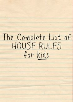 The complete list of house rules for kids to hang in your kitchen.