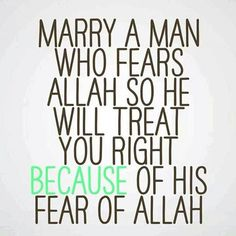 If a man fears Allah, he will not treat you badly.