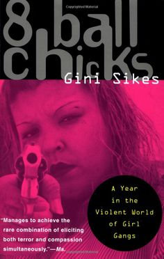 """""""8 Ball Chicks"""" by Gini Sikes.  True crime with a sociological slant about female gang members."""