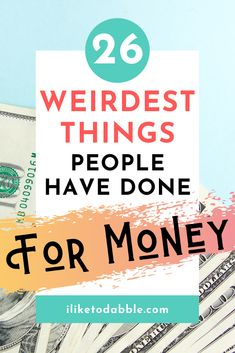 26 weird things people have done for money #sidehustle #sidegig #extracash