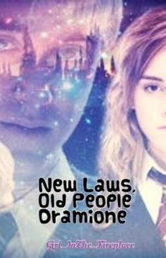 New Laws, Old People (Dramione) by Aliana