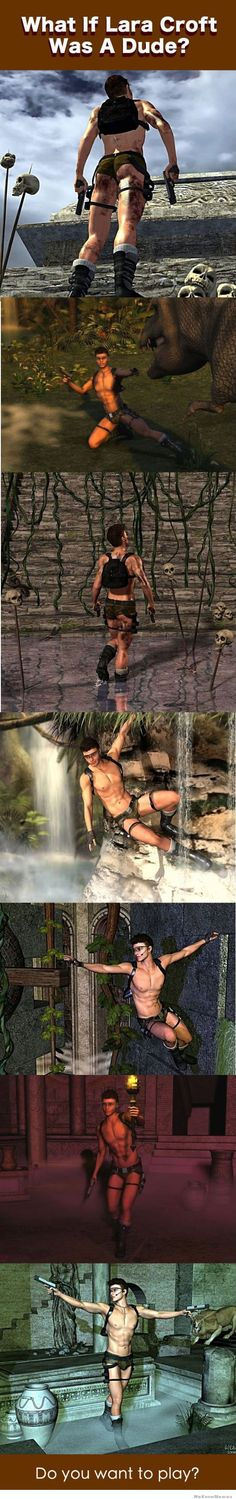 I don't think Laura Croft would necessarily be wearing the exact same pair of shorts if she was a dude...