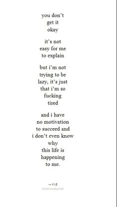 It's not easy to explain. I'm not lazy I'm just tired and not motivated
