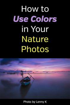 How to Use Colors in Your Nature Photos. Landscape photography tips to get better photos with beautiful, vibrant colors. Composition, sunset, sunrise, golden hour, blue hour, flowers and plants, color theory, analogous colors, complementary, split, triadic, quadratic, monochromatic, black & white, emotions. #photographytips #naturephotography