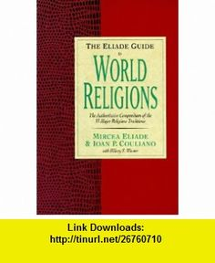 The Eliade Guide to World Religions (9780060621452) Mircea Eliade, Hilary S. Wiesner, Ioan P. Couliano , ISBN-10: 0060621451  , ISBN-13: 978-0060621452 ,  , tutorials , pdf , ebook , torrent , downloads , rapidshare , filesonic , hotfile , megaupload , fileserve