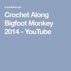 Crochet Along Bigfoot Monkey 2014 - YouTube
