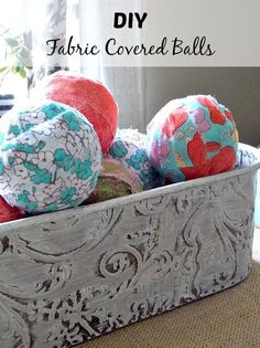 DIY Fabric Covered Balls ~ you could change these up for the seasons and for different room decor ~ decorating on a dime!
