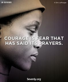 A good reminder when I am lacking in courage (Courage, prayer, faith, and trust in God quote)