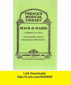 Mack  Mabel A musical love story (Frenchs musical library) (9780573680748) Michael Stewart , ISBN-10: 0573680744  , ISBN-13: 978-0573680748 ,  , tutorials , pdf , ebook , torrent , downloads , rapidshare , filesonic , hotfile , megaupload , fileserve