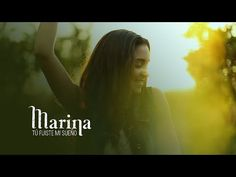 Marina - Tú fuiste mi sueño (Videoclip Oficial) - YouTube