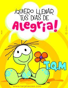 ¡Quiero llenar tus días de alegría! T.Q.M.