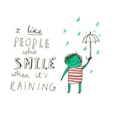 I always smile when it rains. I love the rain. Everything smells so fresh and clean after Rain Quotes, Words Quotes, Me Quotes, Quotable Quotes, Honest Quotes, Sweet Quotes, Girly Quotes, Random Quotes, People Quotes