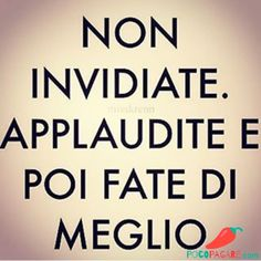 Non invidiate . Positive Quotes, Motivational Quotes, Inspirational Quotes, Best Quotes, Love Quotes, Words Quotes, Sayings, Italian Quotes, Quotes About Everything