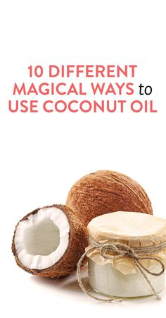 10 different magical ways to use coconut oil