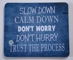 Slow down, calm down, don't worry, don't hurry. Trust the process. Favorite Quotes, Best Quotes, Funny Quotes, Trust The Process Quotes, Slow Down, Calm Down, Inspire Me, Life Lessons, No Worries