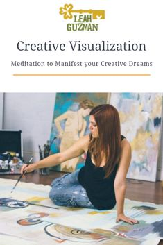 Creative Visualization to manifest your soul's calling and creative dreams. Leah Guzman will guid you through a mediation and art tool for manifesting. for more information click the link to sign up and visit www.leahguzman.com