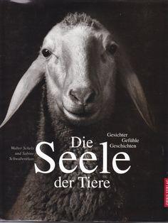 Die Seele der Tiere von Walter Schels und Sabine Schwabenthan, Orbis Verlag 2002 (Es gibt auch eine Neuauflage 2014!)