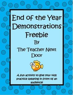 The End of the Year Demonstrations Freebie by The Teacher Next Door includes a handout, as well as teacher notes to help you organize demonstrations in your classroom. These demonstrations are a great end of the year activity because they are motivating for the kids to watch and to present and they give your kids one last big opportunity to practice speaking in front of an audience...which is a great Common Core/Lifelong skill.