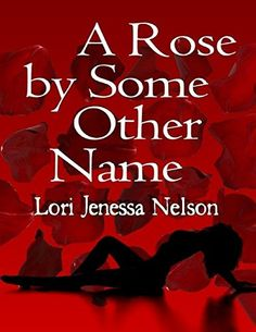 A Rose By Some Other Name by Lori Jenessa Nelson http://www.amazon.com/dp/B00ZPTU7KY/ref=cm_sw_r_pi_dp_R9N7vb0ECYDF9