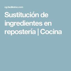 Sustitución de ingredientes en repostería | Cocina
