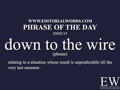 """Today's """"Phrase of the Day"""" is down to the wire and it is a phrase meaning """"relating to a situation whose result [. Interesting English Words, Unusual Words, Weird Words, More Words, English Vinglish, English Writing, English Literature, Learn English, English Vocabulary Words"""