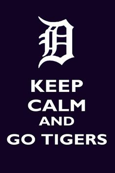 Keep Calm and Go Tigers!