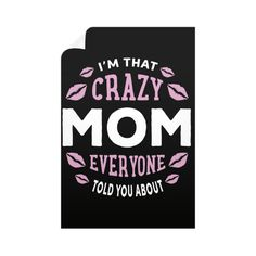 """""""I'm That Crazy Mom Everyone Told You About."""" Wall Decals"""