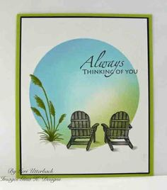 By Geri Utterback. Die cut a circle from scrap & use the negative cut as a mask. Lay over white cardstock. Sponge inside the circle with blue & green. Remove the mask. Stamp chairs, plant, & sentiment. Layer onto a black mat & a card base.