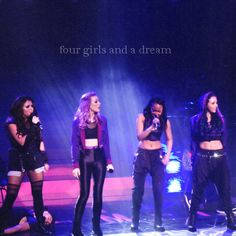Little mix  Ever since their 1st concert I've been listening to them non stop