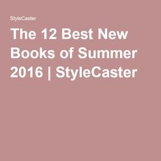 The 12 Best New Books of Summer 2016 | StyleCaster