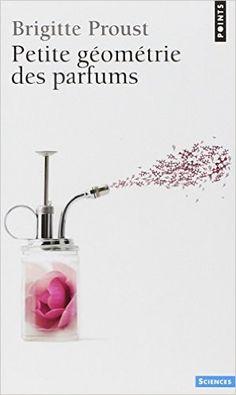 Petite géométrie des parfums - Brigitte Proust